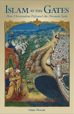Islam At The Gates: How Christendom Defeated the Ottoman Turks
