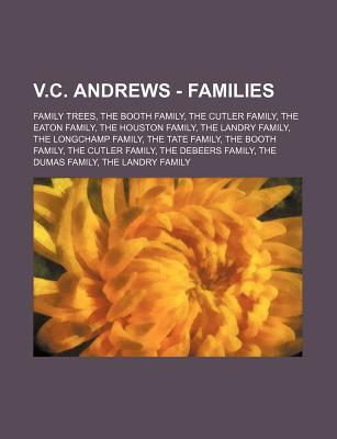 V.C. Andrews - Families: Family Trees, the Booth Family, the Cutler Family, the Eaton Family, the Houston Family, the Landry Family, the Longchamp Family, the Tate Family, the Booth Family, the Cutler Family, the Debeers Family, the Dumas Family, the Land
