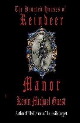 The Haunted Houses of Reindeer Manor by Kevin Michael Guest