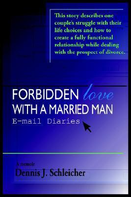 Forbidden Love with a Married Man by Dennis J. Schleicher