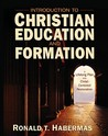 Introduction to Christian Education and Formation: A Lifelong Plan for Christ-Centered Restoration