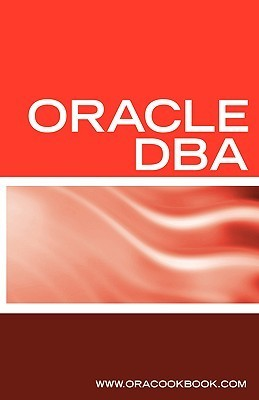 Oracle Dba Interview Questions, Answers, And Explanations: Oracle Database Administrator Certification Review