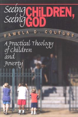 Seeing Children Seeing God: A Practical Theology of Children and Poverty