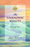 "The ""Unknown"" Reality, Volume 2: A Seth Book"