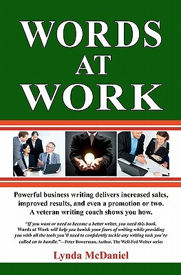 Words at Work: Powerful Business Writing Delivers Increased Sales, Improved Results, and Even a Promotion or Two. a Veteran Writing Coach Shows You How.