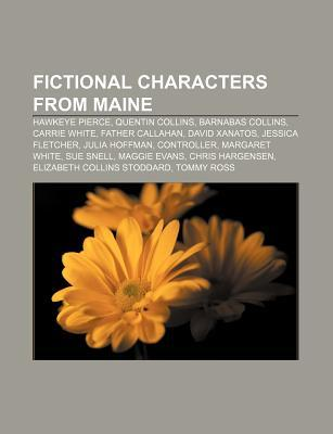 Fictional Characters from Maine: Hawkeye Pierce, Quentin Collins, Barnabas Collins, Carrie White, Father Callahan, David Xanatos