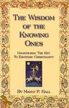 The Wisdom of the Knowing Ones by Manly P. Hall