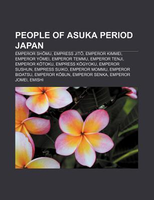 People of Asuka Period Japan: Emperor Sh Mu, Empress Jit, Emperor Kimmei, Emperor y Mei, Emperor Temmu, Emperor Tenji, Emperor K Toku