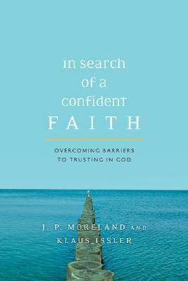 In Search of a Confident Faith by J.P. Moreland