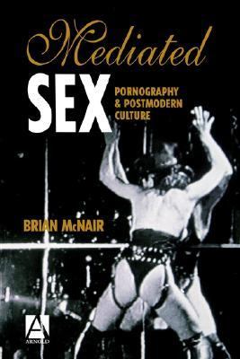 Mediated Sex: Pornography & Postmodern Culture