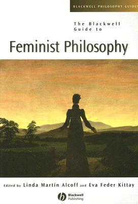 The Blackwell Guide to Feminist Philosophy by Linda Martín Alcoff