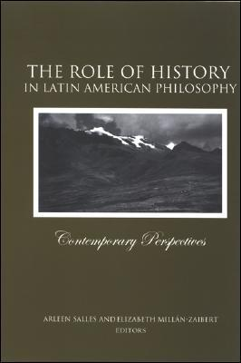 The Role of History in Latin American Philosophy: Contemporary Perspectives