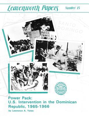 Power Pack: U.S. Intervention in the Dominican Republic, 1965-1966 (Leavenwoth Papers Series, No. 13)
