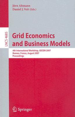 Grid Economics and Business Models: 4th International Workshop, Gecon 2007, Rennes, France, August 28, 2007, Proceedings
