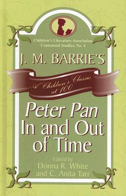 J. M. Barrie's Peter Pan in and Out of Time: A Children's Classic at 100