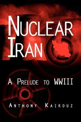 Nuclear Iran: A Prelude to Wwiii