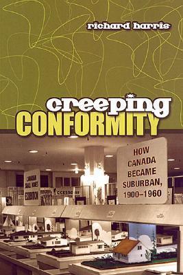 Creeping Conformity: How Canada Became Suburban, 1900-1960