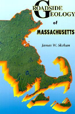 Roadside Geology of Massachusetts by James W. Skehan