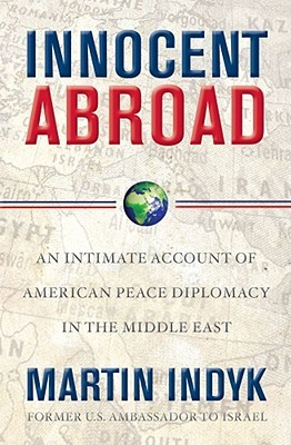 Innocent Abroad by Martin S. Indyk