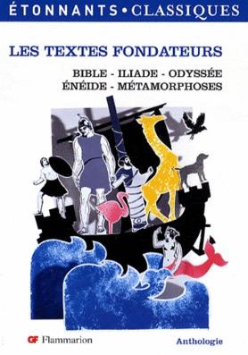 Les Textes Fondateurs Bible, Iliade, Odyssée, Enéide, Métamorphoses