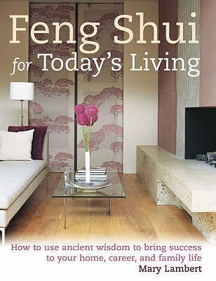 Feng Shui For Today's Living by Mary  Lambert