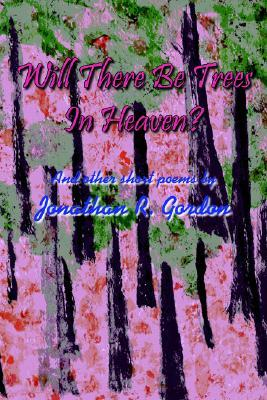 Will There Be Trees in Heaven?: And Other Short Poems by