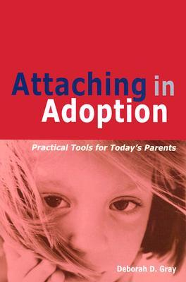 Attaching in Adoption: Practical Tools for Todays Parents