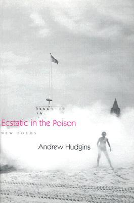 Ecstatic in the Poison by Andrew Hudgins