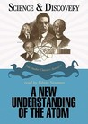 A New Understanding of the Atom (Science & Discovery)