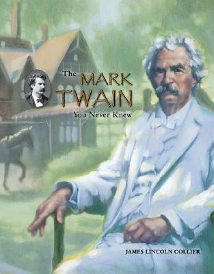 The Mark Twain You Never Knew by James Lincoln Collier