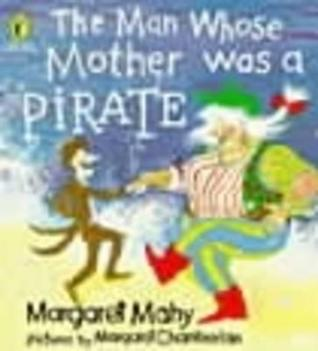 Ebook The Man Whose Mother Was a Pirate by Margaret Mahy PDF!