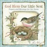 God Bless Our Little Nest: Prayers and Blessings for Our Home