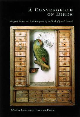 Ebook A Convergence of Birds: Original Fiction and Poetry Inspired by Joseph Cornell by Jonathan Safran Foer TXT!