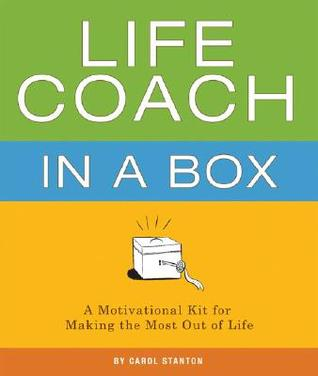 Life Coach in a Box: A Motivational Kit for Making the Most Out of Life
