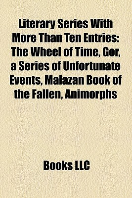 Literary Series With More Than Ten Entries: The Wheel of Time, Gor, a Series of Unfortunate Events, Malazan Book of the Fallen, Animorphs