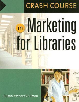 Crash Course in Marketing for Libraries by Susan Webreck Alman