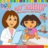 "Say ""Ahhh!"": Dora Goes to the Doctor (Dora the Explorer)"
