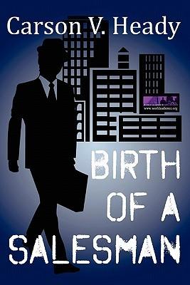 Birth of a Salesman by Carson V. Heady