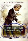 The Trouble Begins at 8 by Sid Fleischman