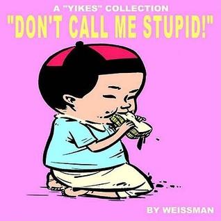 Don't Call Me Stupid!