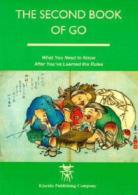 The Second Book of Go: What You Need to Know After You've Learned the Rules