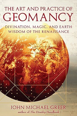 The Art and Practice of Geomancy: Divination, Magic, and Earth Wisdom of the Renaissance