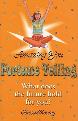 Amazing You: Fortune Telling: What Does the Future Hold for You?