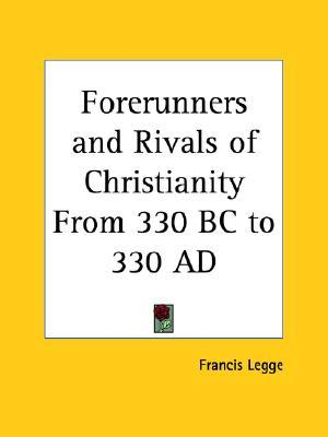 Forerunners and Rivals of Christianity from 330 BC to 330 AD