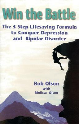 Win the Battle: The 3-Step Lifesaving Formula to Conquer Depression & Bipolar Disorder