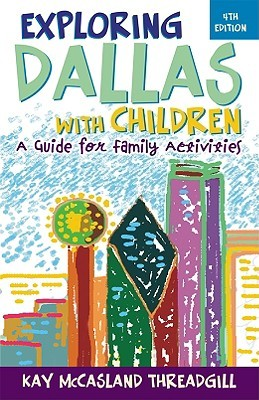 Exploring Dallas with Children by Kay McCasland Threadgill