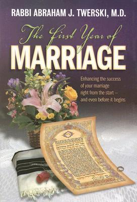 The First Year of Marriage: Enhancing the Success of Your Marriage Right from the Start -- And Even Before It Begins EPUB