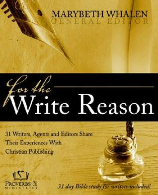 For the Write Reason: 31 Writers, Agents and Editors Share Their Experiences with Christian Publishi