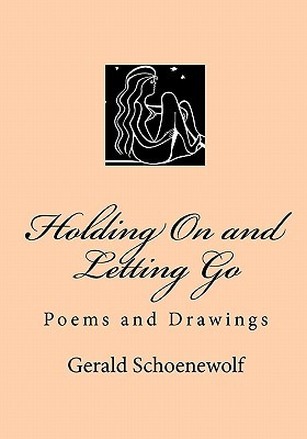 Holding on and Letting Go: Poems and Drawings