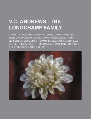 V.C. Andrews - The Longchamp Family: Christie Longchamp, Dawn, Dawn Longchamp, Fern Longchamp, Gavin Longchamp, James Longchamp, Jefferson Longchamp, Jimmy Longchamp, Laura Sue Cutler, Lillian Booth, Michael Sutton, Mrs. Turnkey, Philip Cutler, Saddle Cre